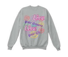 Live your dreams sweatshirt