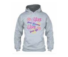 Live your dreams Hoodie